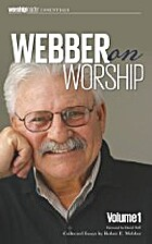Webber on Worship: Vol I by Robert E. Webber