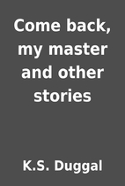 Come back, my master and other stories by…