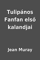 Tulipános Fanfan első kalandjai by Jean…