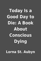 Today Is a Good Day to Die: A Book About…