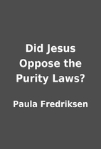 Did Jesus Oppose the Purity Laws? by Paula…