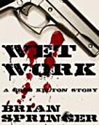 Wet Work (A Greg Kelton Story) by Brian…