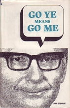 Go Ye Means Go Me by Ivan Robert Stewart