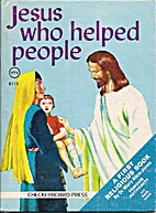 Jesus Who Helped People by Mary Alice Jones