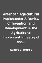 American Agricultural Implements: A Review…