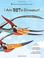 I Am NOT a Dinosaur! by American Museum of…