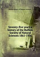 Seventy-five years; a history of the Buffalo…