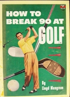 How to Break 90 at Golf by Lloyd Mangrum