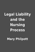 Legal Liability and the Nursing Process by…