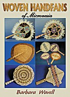 Woven Handfans of Micronesia by Barbara…