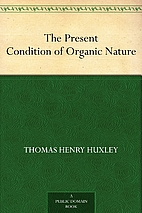 The Present Condition of Organic Nature by…