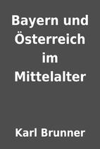 Bayern und Österreich im Mittelalter by…