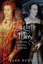 Elizabeth and Mary: Cousins, Rivals, Queens…