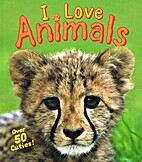 I Love Animals: Over 50 Cuties! by Camilla…