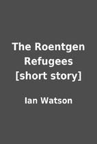 The Roentgen Refugees [short story] by Ian…
