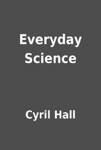 Everyday Science by Cyril Hall