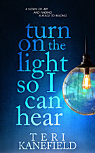 Turn On the Light So I Can Hear by Teri…