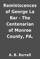 Reminiscences of George La Bar - The…