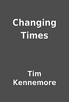 Changing Times by Tim Kennemore