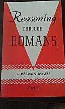 Reasoning Through Romans, Part II by J.…