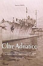 Oltre Adriatico: cronologia delle operazioni…