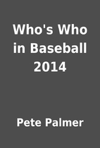 Who's Who in Baseball 2014 by Pete Palmer