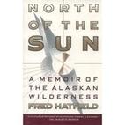 North of the Sun: A Memoir of the Alaskan…