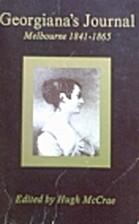 Georgiana's journal: Melbourne, 1841-1865 by…