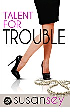 Talent for Trouble by Susan Sey