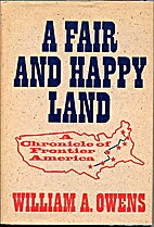 A fair and happy land by William A. Owens