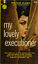 My Lovely Executioner by Peter Rabe