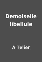 Demoiselle libellule by A Telier