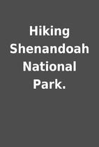 Hiking Shenandoah National Park.