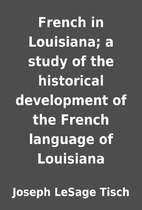 French in Louisiana; a study of the…