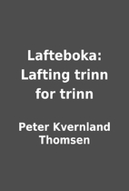 Lafteboka: Lafting trinn for trinn by Peter…