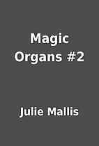 Magic Organs #2 by Julie Mallis