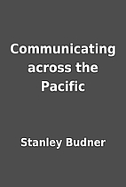 Communicating across the Pacific by Stanley…