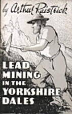 Lead mining in the Yorkshire Dales by Arthur…