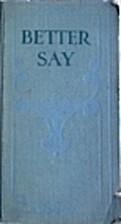 Better Say by James C. Fernald