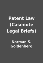 Patent Law (Casenote Legal Briefs) by Norman…