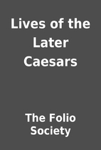 Lives of the Later Caesars by The Folio…