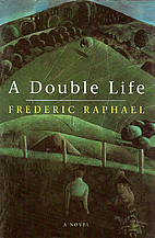 A Double Life by Frederic Raphael