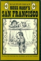 Boss Ruef's San Francisco: The Story of the…