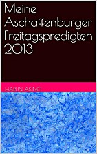 Meine Aschaffenburger Freitagspredigten 2013…