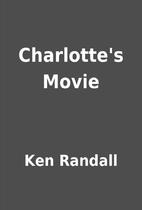 Charlotte's Movie by Ken Randall