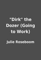 Dirk the Dozer (Going to Work) by Julie…