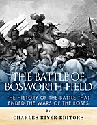 The Battle of Bosworth Field: The History of…