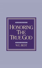 Honoring the true God by W. E Best