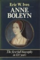 The Life and Death of Anne Boleyn by Eric…