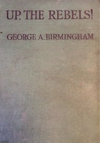 Up the Rebels by George A. Birmingham